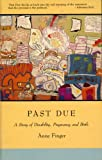 img - for Past Due: A Story of Disability, Pregnancy, and Birth by Anne Finger (1990-03-24) book / textbook / text book