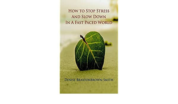 How to Stop Stress and Slow Down in a Fast Paced World: Stop