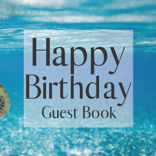 Happy Birthday Guest Book: Sea Turtle Ocean - Signing Celebration Guest Book w/ Photo Space Gift Log-Party Event Reception Visitor Advice Wishes ... Memories-Unique Accessories Idea Scrapbook