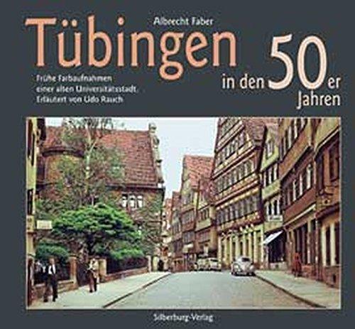Tübingen in den 50er Jahren: Frühe Farbaufnahmen einer alten Universitätsstadt. Erläutert von Udo Rauch