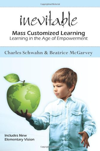 Inevitable: Mass Customized Learning: Learning in the Age of Empowerment (New Edition) by Schwahn Charles McGarvey Beatrice (2012-05-30) Paperback