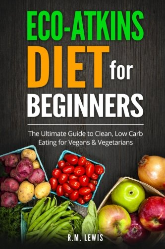 eco-atkins-diet-beginners-guide-and-cookbook-eco-atkins-for-beginners-with-action-plan-the-ultimate-
