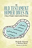 img - for The Old Testament: Homer Dives In; A Story & Reader's Guide For Kids Of All Ages book / textbook / text book
