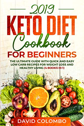 Keto Diet Cookbook for Beginners 2019: The Ultimate Guide with Quick and Easy Low Carb Recipes for Weight Loss and Healthy Living (4 books in 1) by David Colombo