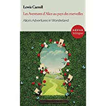 Alice's Adventures in Wonderland / Les Aventures d'Alice au pays des merveilles: Bilingual Classic (English-French Side-by-Side)