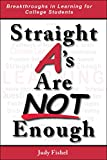 Straight a's Are Not Enough : Breakthrough Learning Strategies for College Students, Fishel, Judy, 0990611205