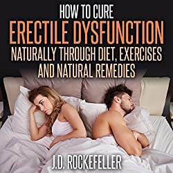 How to Cure Erectile Dysfunction Naturally Through Diet, Exercises and Natural Remedies