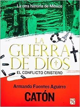 La otra historia de Mexico. La guerra de dios. El conflicto cristero (Spanish Edition) by Caton (Armando Fuentes Aguirre) (2013-10-10)