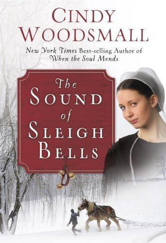 The Sound of Sleigh Bells: A Romance from the Heart of Amish Country by Cindy Woodsmall (Brendon Sleigh)