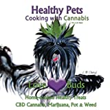 Love Buds Healthy Pets: Home Cooked Healthy Treats with CBD Cannabis, Marijuana, Pot & Weed (Cooking with Cannabis) (Volume 5)
