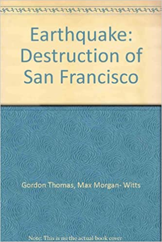 Earthquake Destruction Of San Francisco Max Morgan Witts Gordon