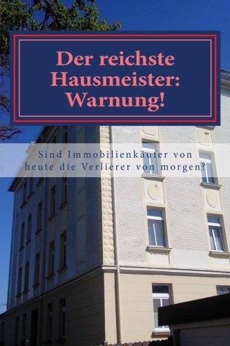 Der reichste Hausmeister: Warnung!: Gehören Immobilienkäufer von heute zu den Immobilienverlierern morgen? Taschenbuch – 20. April 2017 Andreas Sell 1545385939