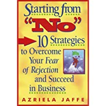 Starting from No: Ten Strategies to Overcome Your Fear of Rejection and Succeed in Business by Azriela Jaffe (1999-03-01)