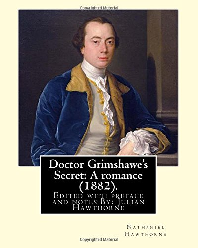 Read Online Doctor Grimshawe's Secret: A romance (1882). By: Nathaniel Hawthorne,Edited with preface and notes By: Julian Hawthorne: Julian Hawthorne (June 22, ... Nathaniel Hawthorne and Sophia Peabody. pdf epub