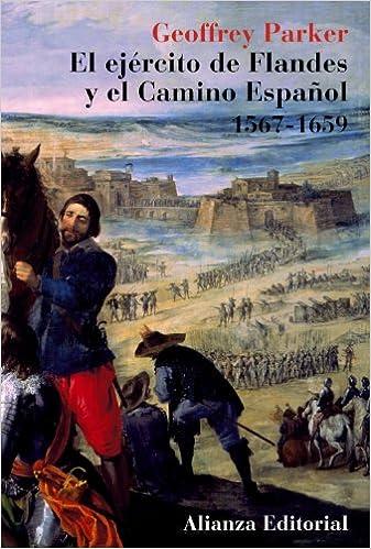 El ejército de Flandes y el Camino Español 1567-1659