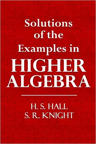 solutions of the examples in higher algebra h s hall s r