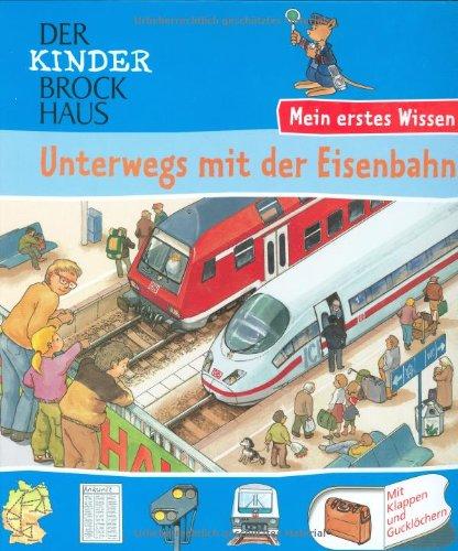 Der Kinder Brockhaus - Mein erstes Wissen Unterwegs mit der Eisenbahn