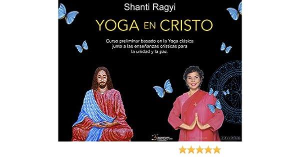 Yoga en Cristo: Curso preliminar basado en la Yoga clásica junto a las enseñanzas Crísticas para la unidad y la paz. (Meditación y Yoga nº 1) (Spanish ...