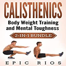 Calisthenics: Body Weight Training and Mental Toughness Bundle Audiobook by Epic Rios Narrated by John Sipple