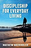 Discipleship for Everyday Living, Christian Growth, Following Jesus Christ and Making Disciples of All Nations: Firm Foundations, the Gospel, God's ... and Ministry, Power of the Holy Spirit