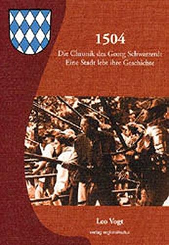 1504 - Die Chronik des Georg Schwarzerdt: Eine Stadt lebt ihre Geschichte