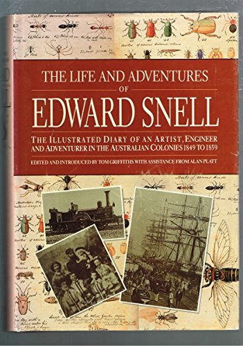 The Life And Adventures Of Edward Snell - The Illustrated Diary Of An Artist, Engineer And Adventurer In The Australian Colonies 1849 To 1959