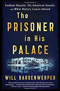 Book Cover: The Prisoner in His Palace: Saddam Hussein, His American Guards, and What History Leaves Unsaid
