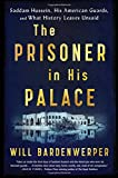 The Prisoner in His Palace: Saddam Hussein, His American Guards, and What History Leaves Unsaid