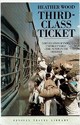 Third-class Ticket (Penguin Travel Library) by Heather Wood (1990-09-04)