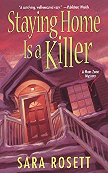 Staying Home Is A Killer (An Ellie Avery Mystery Book 2) by [Rosett, Sara]