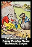 The Adventures of Danny Meadow Mouse, Thornton W. Burgess, 160664274X