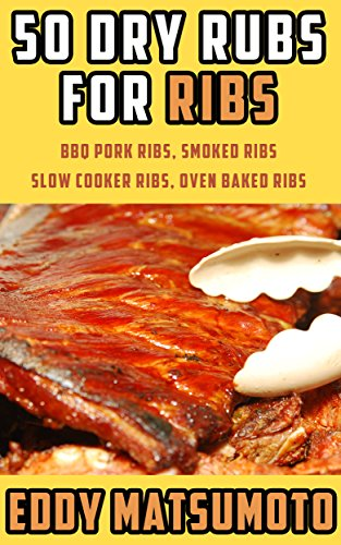 FREE 50 Dry Rubs for Ribs: BBQ Pork Ribs, Smoked Ribs, Slow Cooker Ribs, Oven Baked Ribs [W.O.R.D]