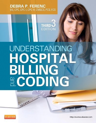 By Debra P. Ferenc BS CPC CPC-I CPC-H CMSCS PCS Understanding Hospital Billing and Coding, 3e (3rd Third Edition) [Paperback] pdf