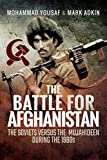 The Battle for Afghanistan: The Soviets Versus the