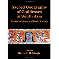 Sacred Geography of Goddesses in South Asia: Essays in Memory of David Kinsley (Planet Earth & Cultural Understanding)