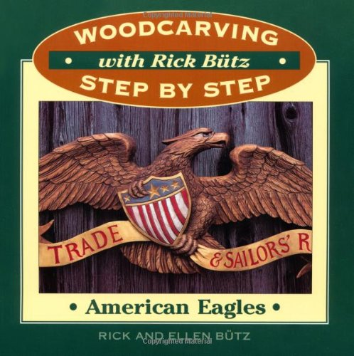 Woodcarving with Rick Butz: American Eagles (Woodcarving Step by Step With Rick Butz Series)