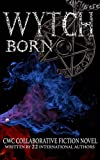 Wytch Born: CWC Collaborative Novel Written By 22 International Authors (Collaborative Writing Challenge Book 4)