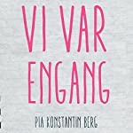 Vi var engang | Pia Konstantin Berg