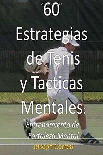 60 Estrategias de Tenis y Tacticas Mentales: Entrenamiento de fortaleza mental  [Correa, Joseph] (Tapa Blanda)