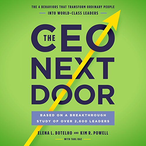 The CEO Next Door: The 4 Behaviors that Transform Ordinary People into World-Class Leaders