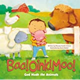 Baa! Oink! Moo! God Made the Animals