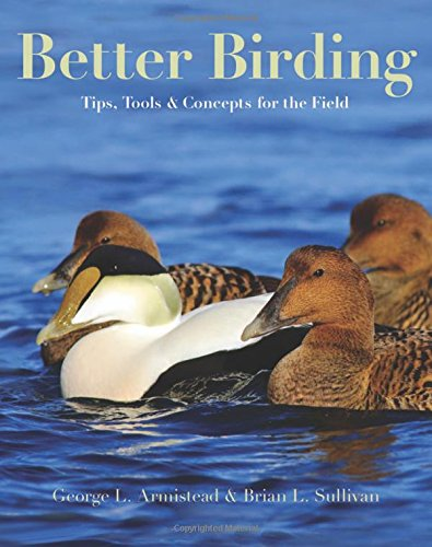 Better Birding: Tips, Tools, and Concepts for the Field