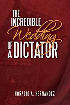 THE INCREDIBLE WEDDING OF A DICTATOR by [Hernández, Horacio A.]