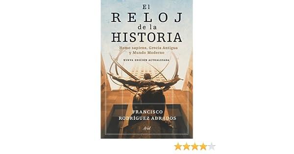 El reloj de la historia : Homo sapiens, Grecia Antigua y Mundo Moderno: Francisco Rodríguez Adrados: 9788434469228: Amazon.com: Books