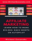 Affiliate Marketing: Learn How to Make ,000+ Each Month on Autopilot. (Business and Money Book 1)