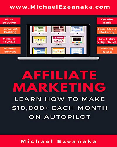 Affiliate Marketing: Learn How to Make $10,000+ Each Month on Autopilot. (Business and Money Book 1)