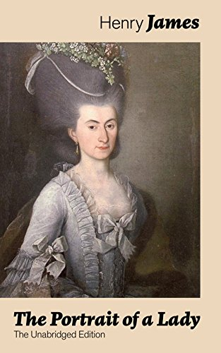 The Portrait of a Lady (The Unabridged Edition): From the famous author of the realism movement, known for The Turn of The Screw, The Wings of the Dove, ... The Ambassadors, What Maisie Knew...