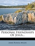 Personal Friendships of Jesus..., James Russell Miller, 1273564308