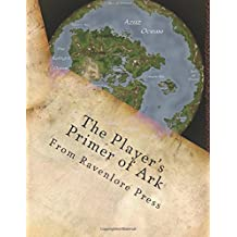 The Player's Primer of Ark: Volume 1 (World of Ark Supplements) by Anthony Edwards (2015-12-09)