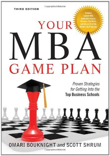 Your MBA Game Plan: Proven Strategies for Getting into the Top Business Schools by Omari Bouknight (2007-09-30)